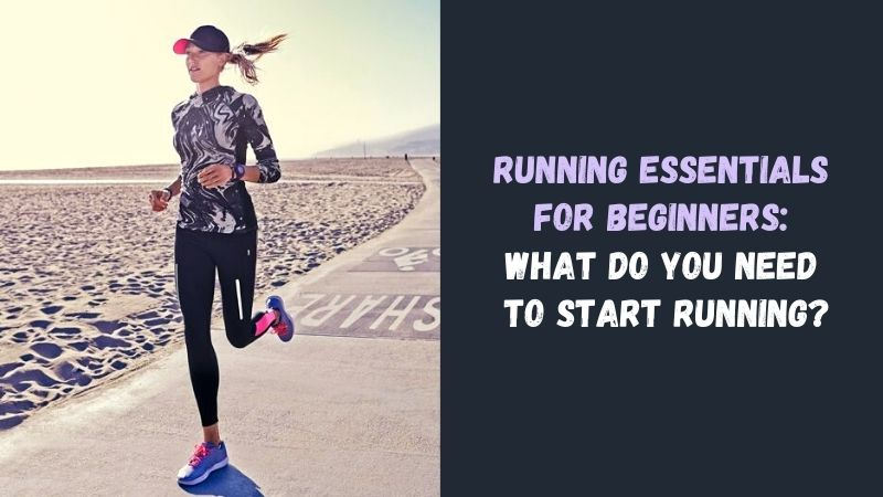 Running Essentials for Beginners What Do You Need to Start Running